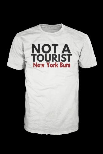 New York Bum - NOT A TOURIST - Limited Edition T-Shirt  BM000007
